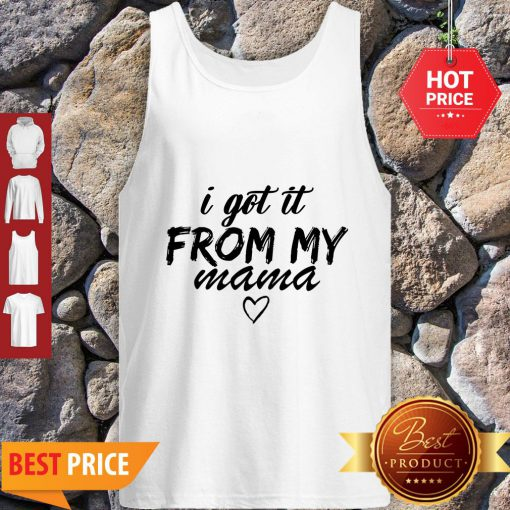 Premium Official I Got It From My Mama Tank Top