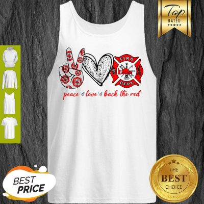 Peace Love Firefighter Back The Red Tank Top