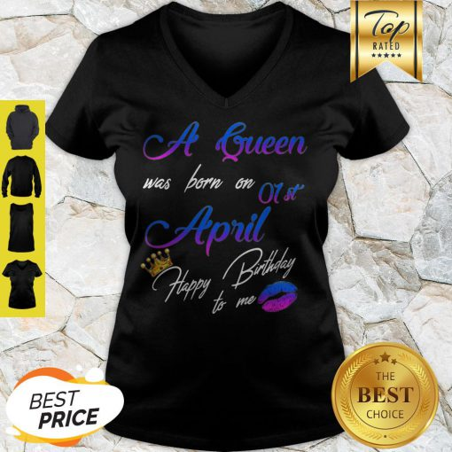 A Queen Was Born On 01st April Happy Birthday To Me Crown Lips V-neck