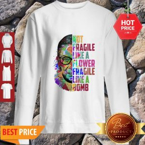 Official Fragile Like A Flower But A Bomb Sweatshirt