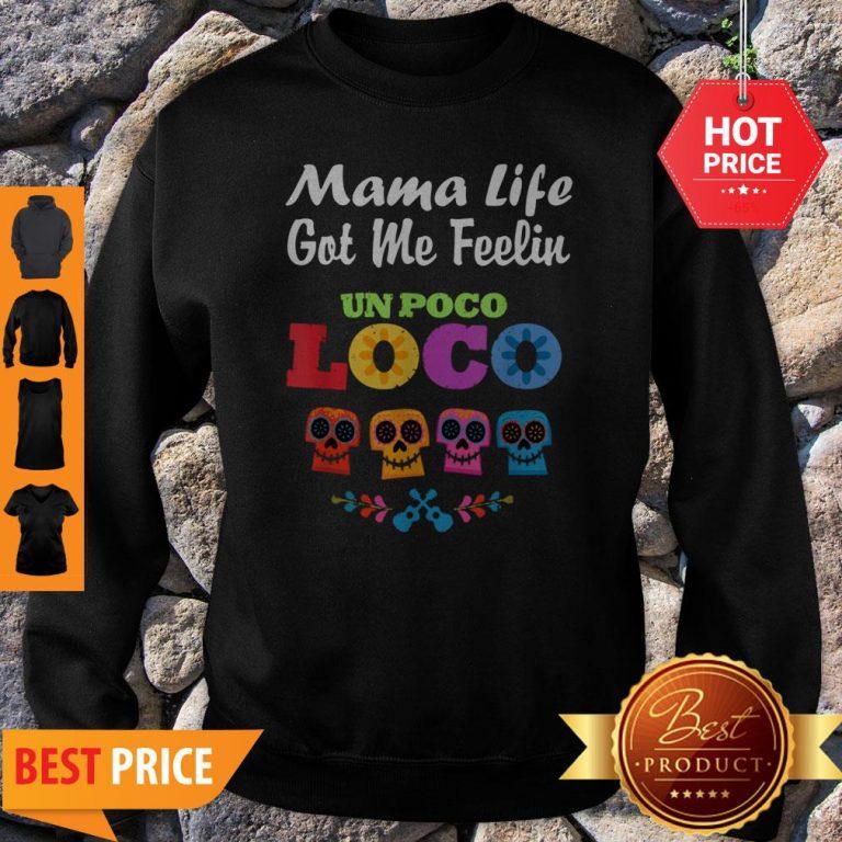 Nice Mama Life Got Me Feeling Un Poco Loco Skull Sweatshirt