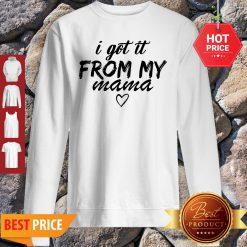 Premium Official I Got It From My Mama Sweatshirt