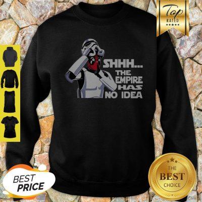 Star Wars The Empire Has No Idea Funny Deadpool Sweatshirt