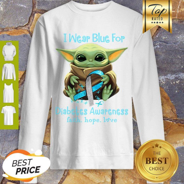Baby Yoda I Wear Blue For Diabetes Awareness Faith Hope Love Star Wars Sweatshirt