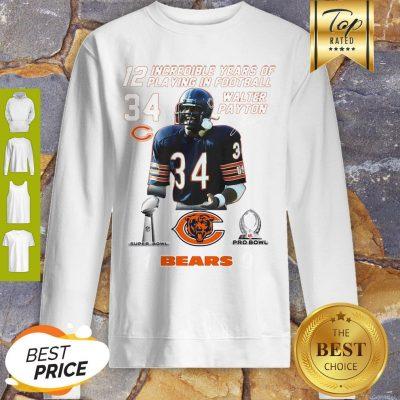 Walter Payton 12 Incredible Years Of Playing In Football Signature Sweatshirt
