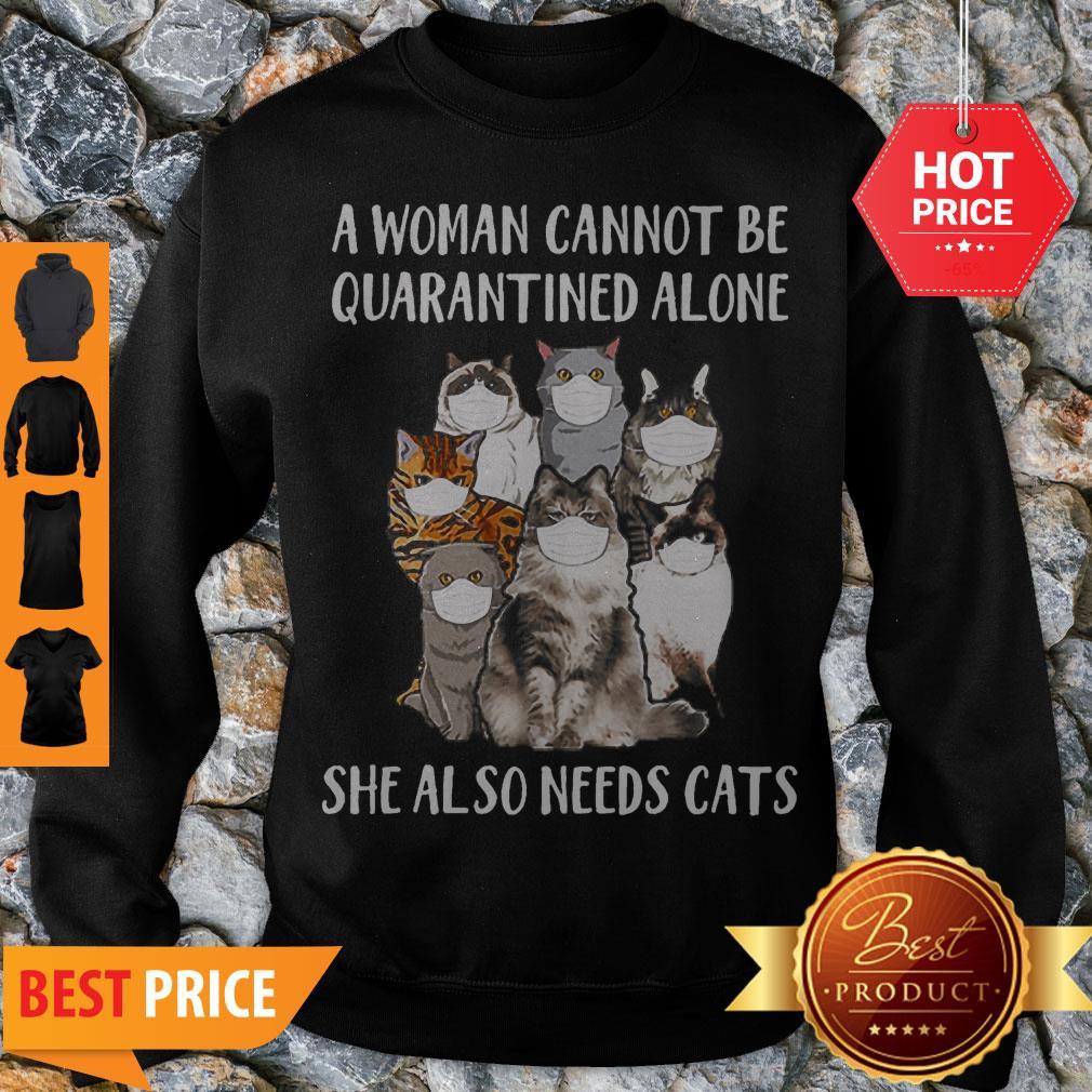 A Woman Cannot Be Quarantined Alone She Also Needs Cats Coronavirus Sweatshirt
