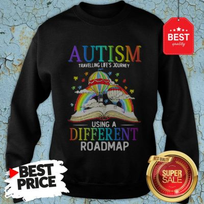 Book Autism Travelling Life's Journey Using A Different Roadmap Sweatshirt