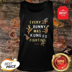 Nice Every Bunny Was Kung Fu Fighting Heyah Tank-top