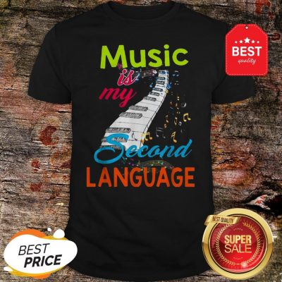 Official Music Is My Second Language Shirt