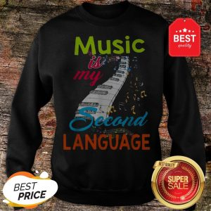 Official Music Is My Second Language Sweatshirt