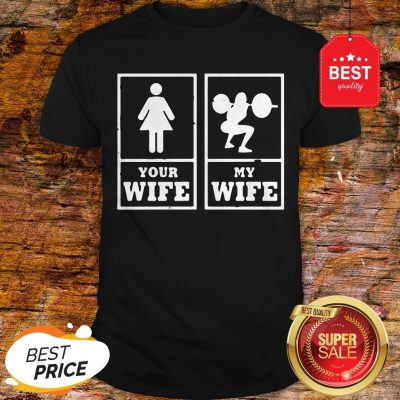 Official Weight Lifting Your Wife My Wife Shirt