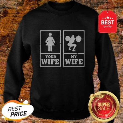 Official Weight Lifting Your Wife My Wife Sweatshirt