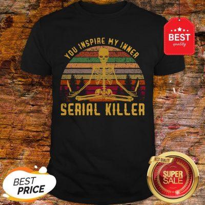 Skull Yoga You Inspire My Inner Serial Killer Vintage Shirt