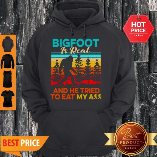 Bigfoot Is Real And He Tried To Eat My Ass Vintage Hoodie