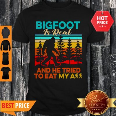 Bigfoot Is Real And He Tried To Eat My Ass Vintage Shirt