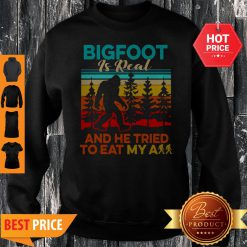 Bigfoot Is Real And He Tried To Eat My Ass Vintage Sweatshirt
