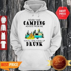 Camp Never Take Camping Advice From Me You'll Only End Up Drunk Hoodie