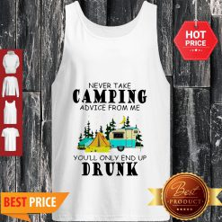 Camp Never Take Camping Advice From Me You'll Only End Up Drunk Tank Top