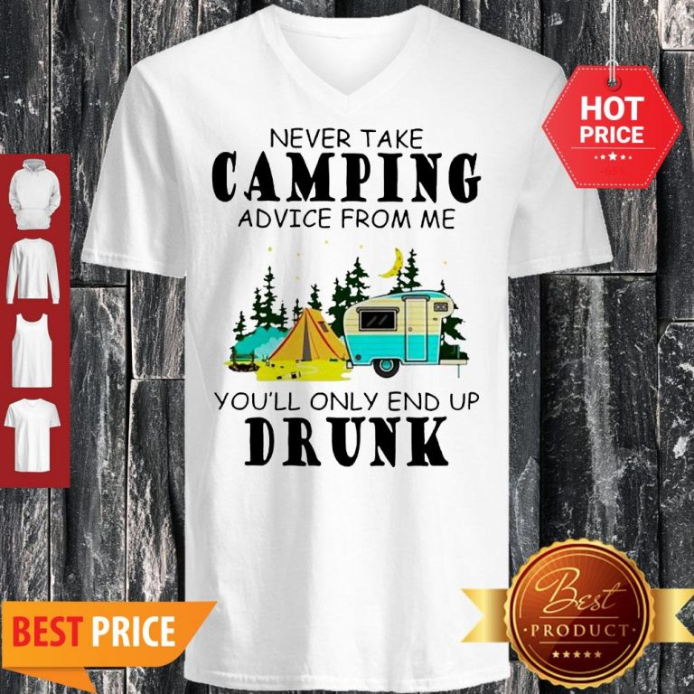 Camp Never Take Camping Advice From Me You'll Only End Up Drunk V-neck