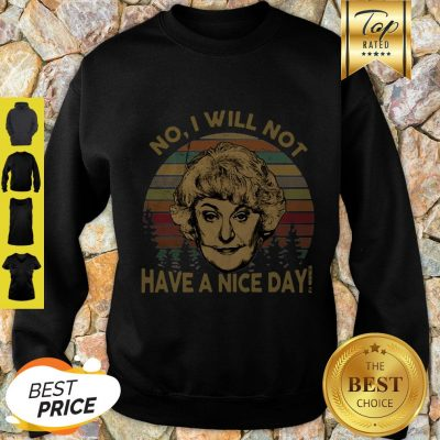 Dorothy Zbornak No I Will Not Have A Nice Day Vintage Sweatshirt