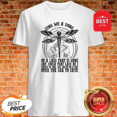 Dragonfly Sing Me A Song Of A Lass That Is Gone Over The Sea To Skye Shirt