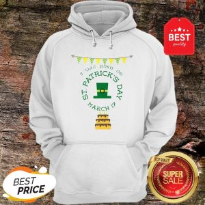Official I Was Born On St. Patrick's Day Birthday Hoodie