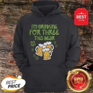 I'm Drinking For Three St Patricks Day Pregnancy Dad Hoodie