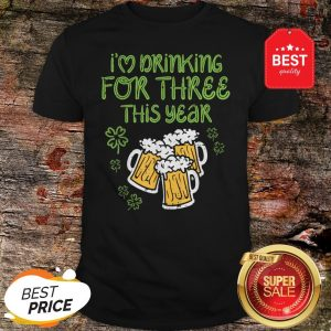 I'm Drinking For Three St Patricks Day Pregnancy Dad Shirt