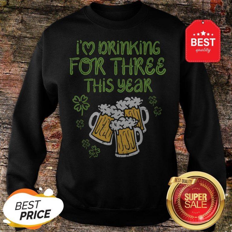 I'm Drinking For Three St Patricks Day Pregnancy Dad Sweatshirt