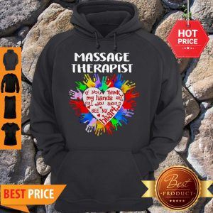 Massage Therapist If You Think My Hands Are Full You Should See Hoodie