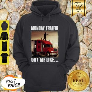 Monday Traffic Got Me Like Truck Hoodie