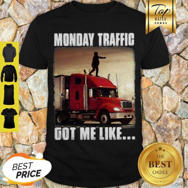 Monday Traffic Got Me Like Truck Shirt