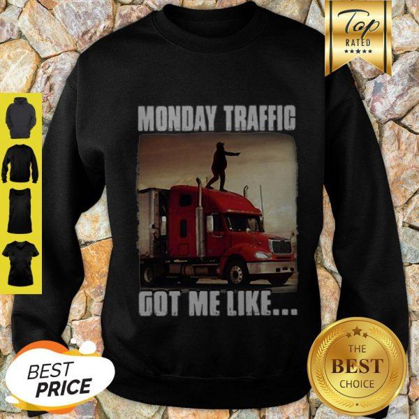 Monday Traffic Got Me Like Truck Sweatshirt