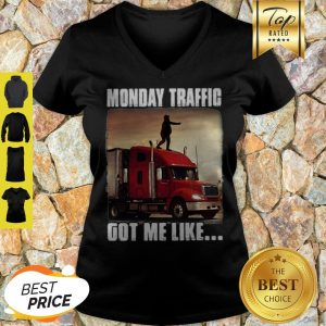 Monday Traffic Got Me Like Truck V-neck