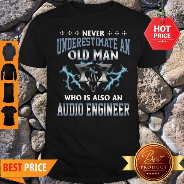 Never Underestimate An Old Man Who Is Also An Audio Engineer Shirt