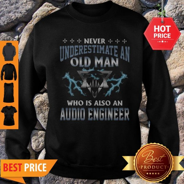 Never Underestimate An Old Man Who Is Also An Audio Engineer Sweatshirt