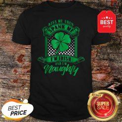 Nice Kiss Me Then Spank Me I'm Irish And I'm Naughty Shirt