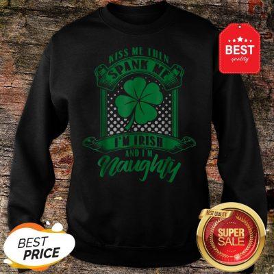 Nice Kiss Me Then Spank Me I'm Irish And I'm Naughty Sweatshirt
