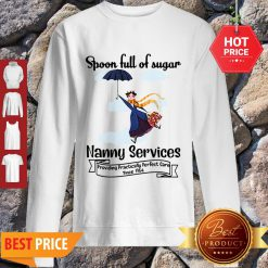 Nice Mary Poppins Spoonful Of Sugar Nanny Services Sweatshirt