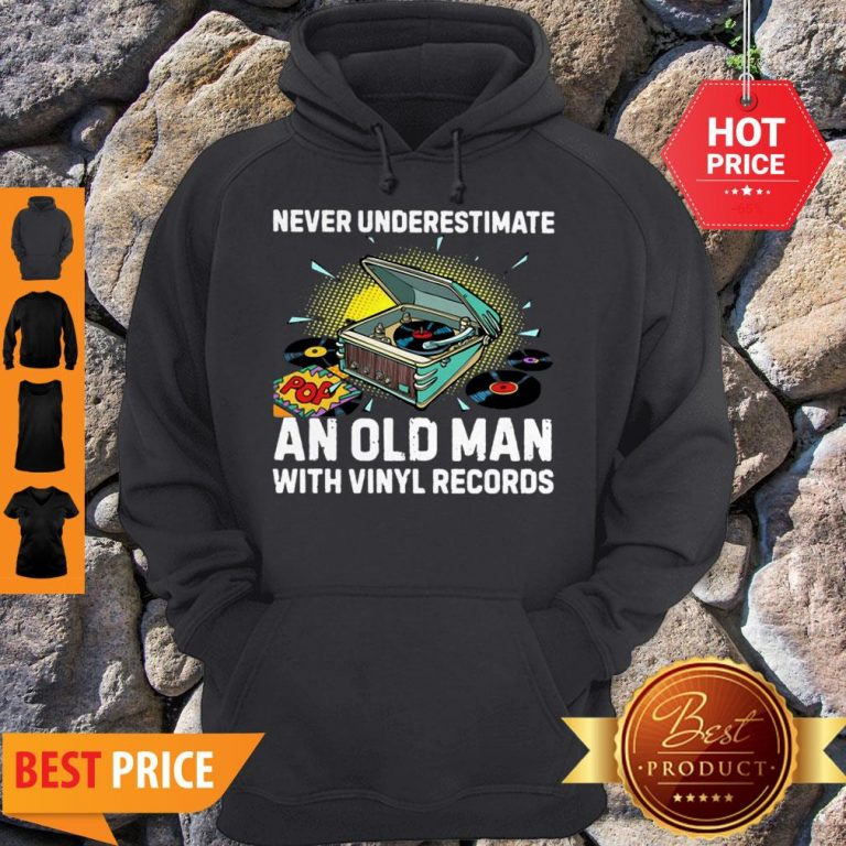 Nice Never Underestimate Old Man With Vinyl Records Hoodie