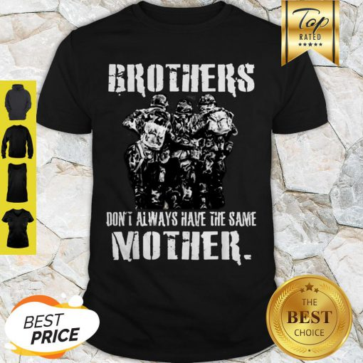 Official Brothers Don't Always Have The Same Mother Veteran Shirt