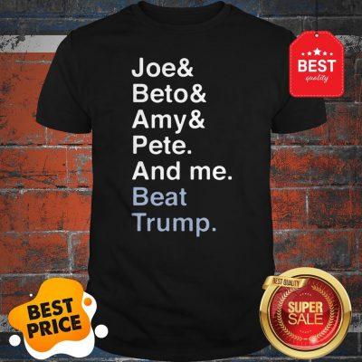 Official Joe Biden Joy Beto Amy Pete And Me Beat Trump For President Shirt