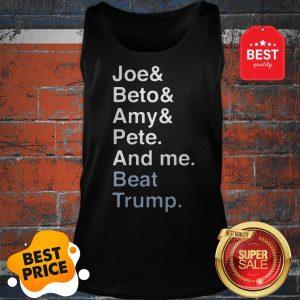 Official Joe Biden Joy Beto Amy Pete And Me Beat Trump For President Tank Top