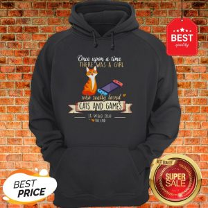 Official Once Upon A Time There Was A Girl Who Really Loved Cats And Games Hoodie