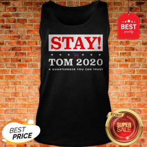Official Stay Tom 2020 A Quarterback You Can Trust Tank Top