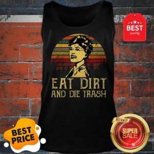 Official The Golden Girls Eat Dirt And Die Trash Sunset Tank Top