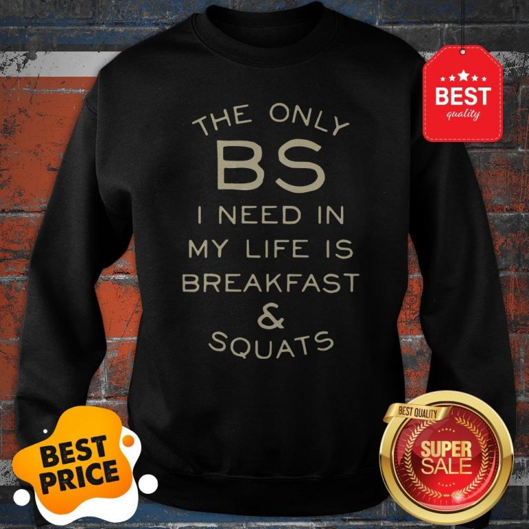 Official The Only BS I Need In My Life Is Breakfast & Squats Sweatshirt