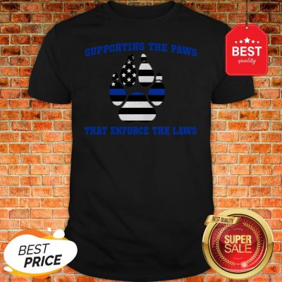 Official Thin Blue Line Supporting The Paws That Enforce The Laws Shirt