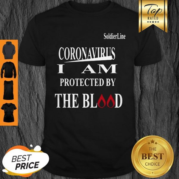 Soldier Line Coronavirus I Am Protected By The Blood Shirt