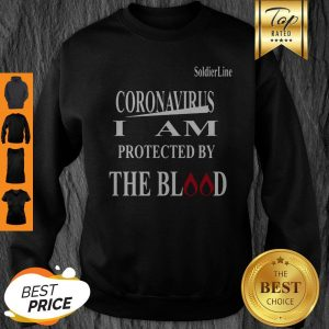Soldier Line Coronavirus I Am Protected By The Blood Sweatshirt